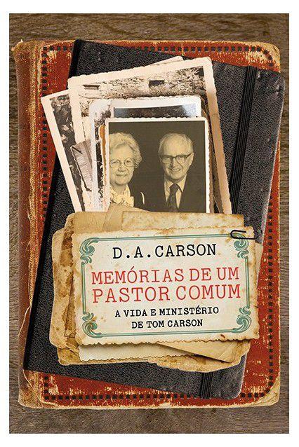 Livro Memórias De Um Pastor Comum A Vida E Ministério D Tom Carson