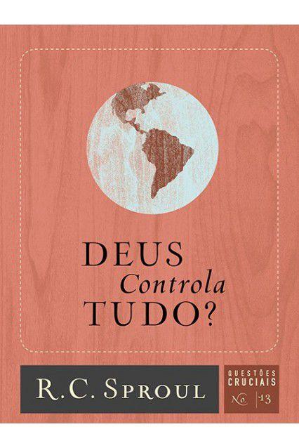 Livro Deus Controla Tudo? Série Questões Cruciais N°13 R. C. Sproul