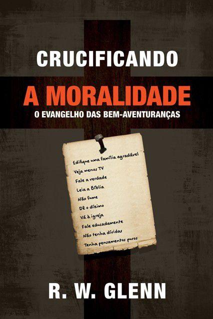 Livro Crucificando A Moralidade O Evangelho Das Bem-Aventuranças