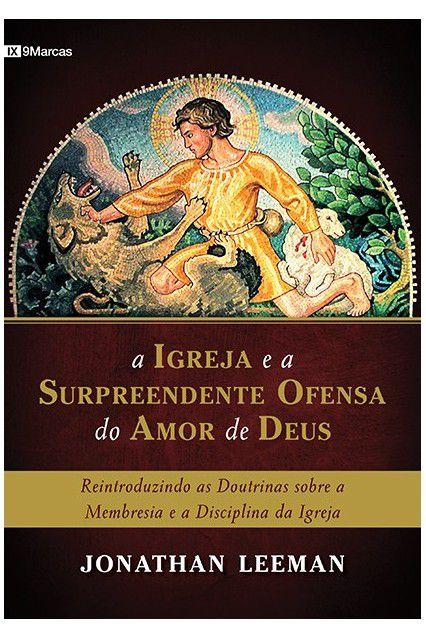 Livro A Igreja E A Surpreendente Ofensa Do Amor De Deus Jonathan Leeman