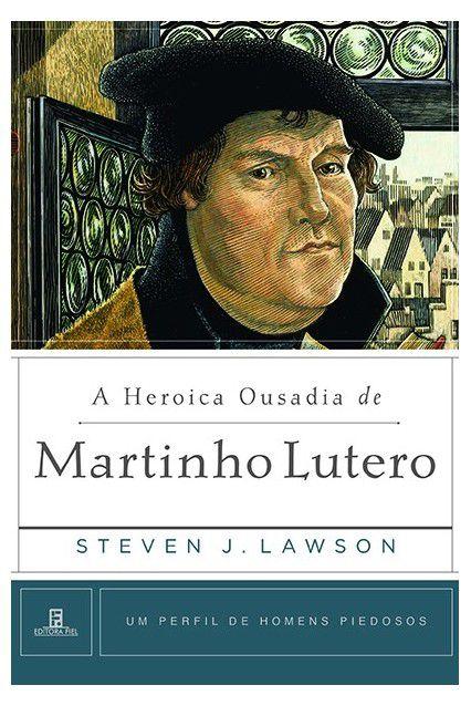 Livro A Heróica Ousadia De Martinho Lutero Perfil Homens Piedosos Steve J. Lawson