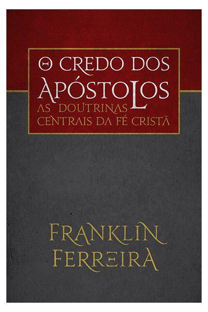 Livro O Credo Dos Apóstolos As Doutrinas Centrais Da Fé Cristã Franklin Ferreira