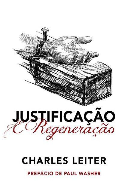 Livro Justificação E Regeneração Charles Leiter Editora Fiel