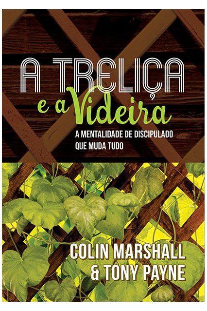 Livro A Treliça E A Videira A Mentalidade De Discipulado Muda Tudo Coling Marshall & Tony Payne
