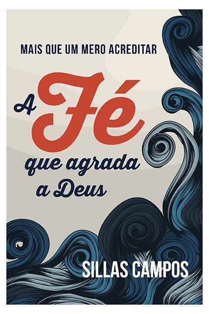 Livro A Fé Que Agrada A Deus Mais Que Um Mero Acreditar Sillas L.C