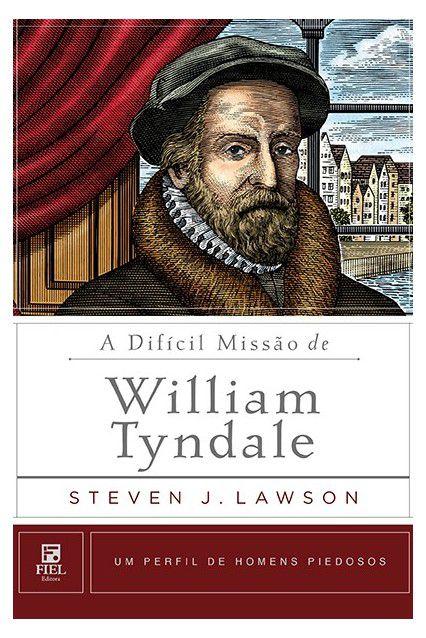 Livro A Difícil Missão De William Tyndale Perfil D Homens Piedosos