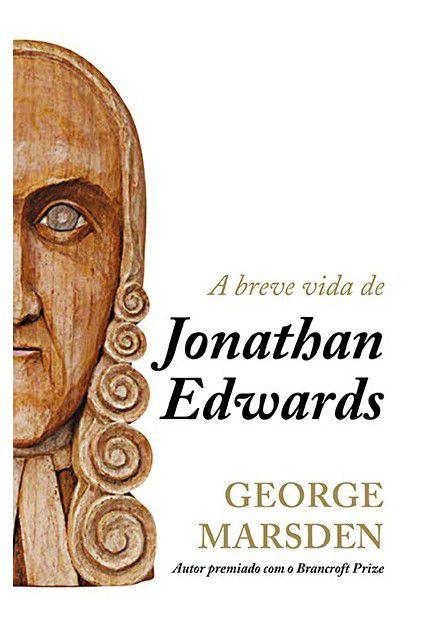 Livro A Breve Vida De Jonathan Edwards George Marsden