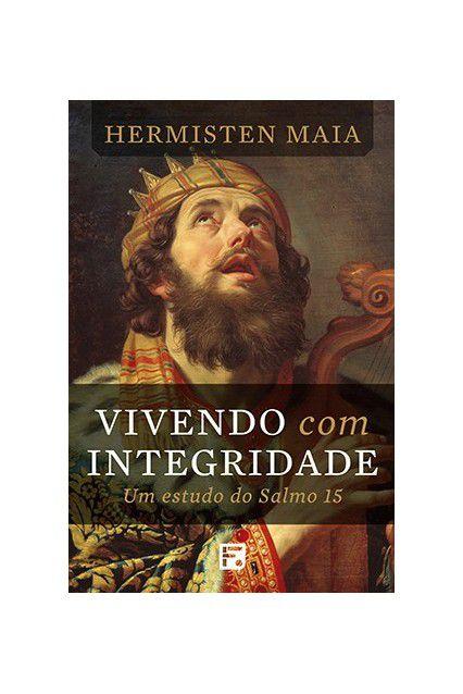 Livro Vivendo Com Integridade Um Estudo No Salmo 15 Hermisten Maia