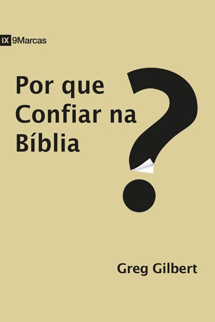 Livro Por Que Confiar Na Bíblia? Greg Gilbert