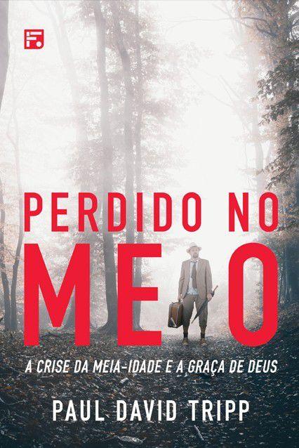 Livro Perdido No Meio - A Crise Da Meia-Idade E A Graça De Deus Paul David Tripp