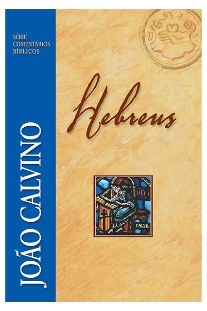 Livro Comentário De Hebreus João Calvino Série Comentários Bíblico