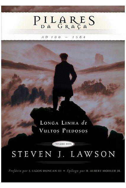 Livro Pilares Da Graça Longa Linha De Vultos Piedosos Steven Lawson