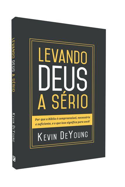 Livro Levando Deus A Sério O Que Isso Significa Para Você! Kevin DeYoung