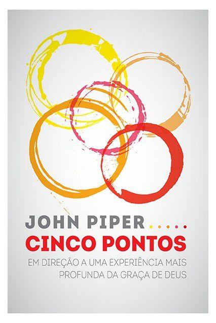 Livro Cinco Pontos Em direção a uma experiência mais profunda da graça de Deus John Piper
