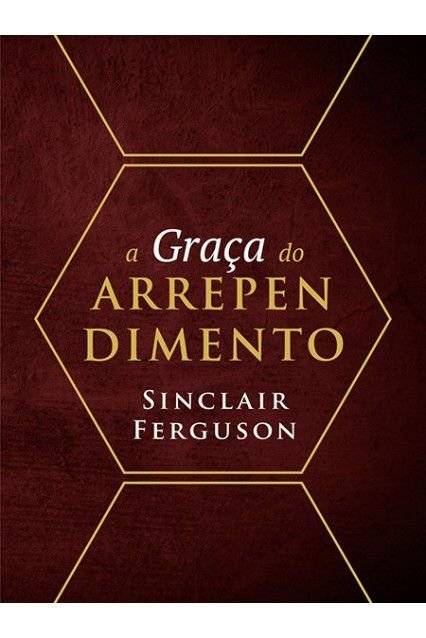 Livro A Graça Do Arrependimento Sinclair Ferguson