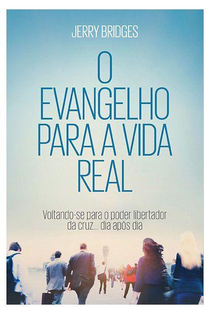 Livro O Evangelho Para A Vida Real Voltando-se para o poder libertador da cruz... dia após dia