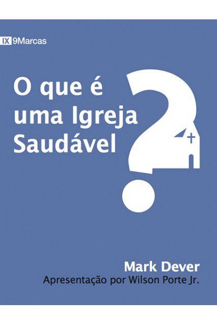 Livro O Que É Uma Igreja Saudável? 2ª Ed Mark Dever