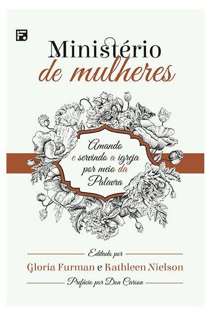 Livro Ministério De Mulheres Amando e servindo a igreja por meio da Palavra Gloria Furman e Kathleen Nielson