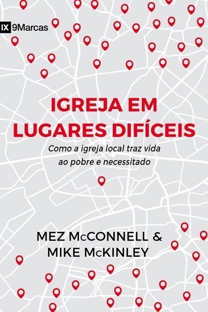 Livro Igreja Em Lugares Difíceis Como A Igreja Local Traz Vida Mez McConnell e Mike McKinley
