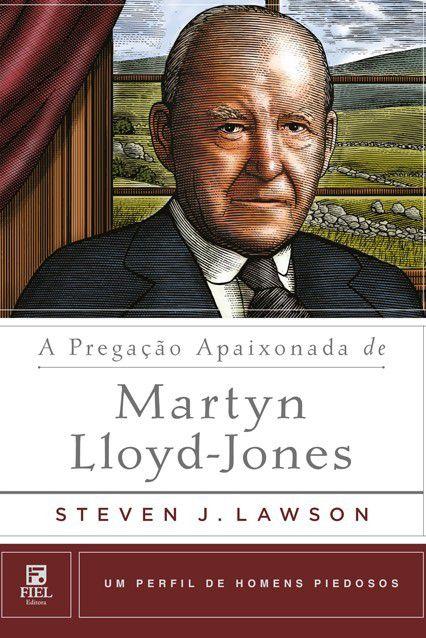 Livro A Pregação Apaixonada De Martyn Lloyd-Jones Homens Piedosos Steven Lawson