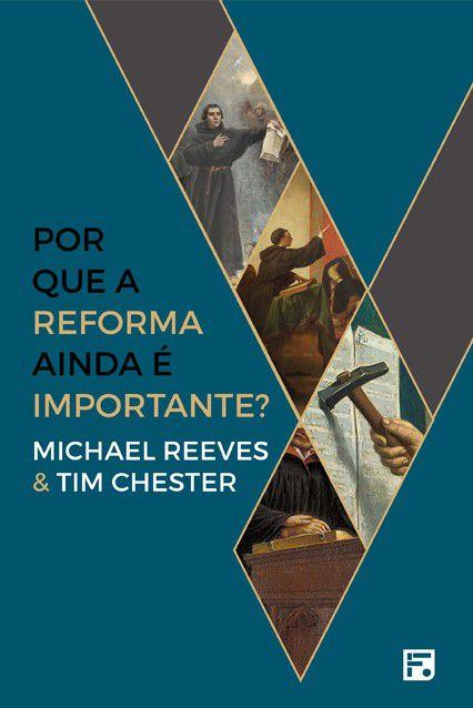 Livro Por Que A Reforma Ainda É Importante? Michael R. e Tim Chester