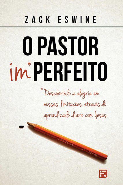 Livro O Pastor Imperfeito Descobrindo Alegria em Nossas Limitações Zack Eswine