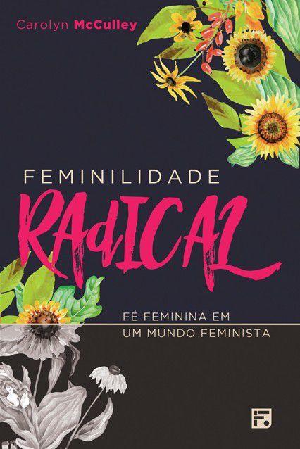 Livro Feminilidade Radical Fé Fem. Em Um Mundo Feminista Carolyn McCulley