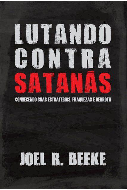 Livro Lutando Contra Satanás - Joel Beeke Editora Fiel