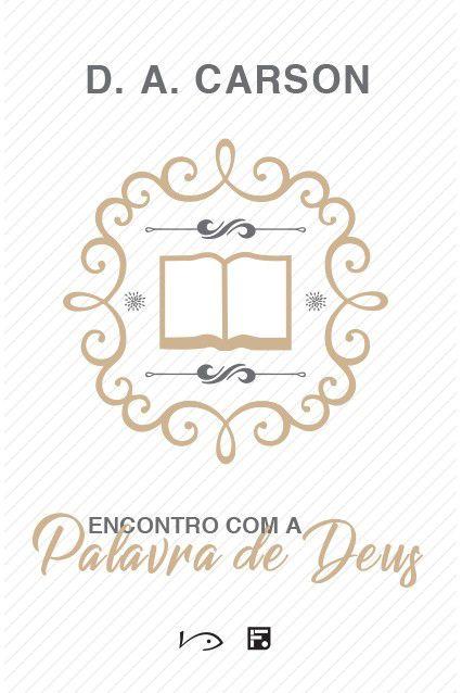 Livro Encontro Com A Palavra De Deus D A Carson Editora Fiel