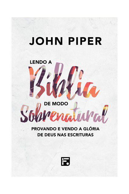 Livro Lendo A Bíblia De Modo Sobrenatural Provando Vendo A Glória John Piper