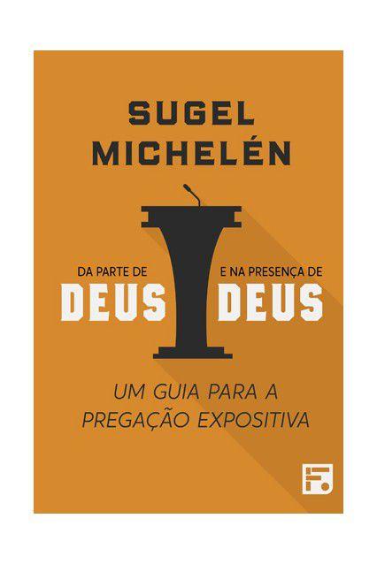 Livro Da Parte De Deus E Na Presença De Deus Um Guia Para A Pregação Sugel Michelén
