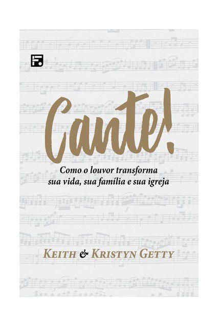 Livro Cante Como O Louvor Transforma Sua Vida, Família E Igreja Keith Getty & Kristyn Getty