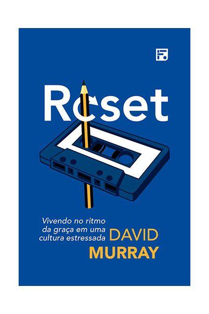 Livro Reset Vivendo No Ritmo Da Graça Em Uma Cultura Estressada David Murray