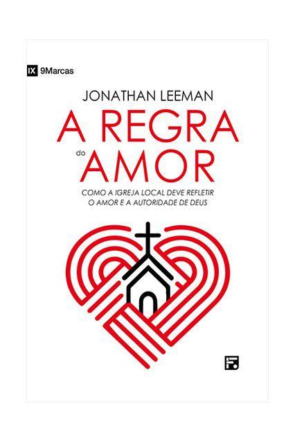 A Regra Do Amor Como A Igreja Deve Refletir O Amor e Deus Jonathan Leeman