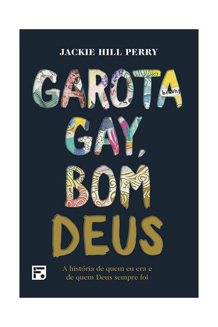 Garota Gay, Bom Deus A história de quem eu era e de quem Deus sempre foi Jackie Hill Perry