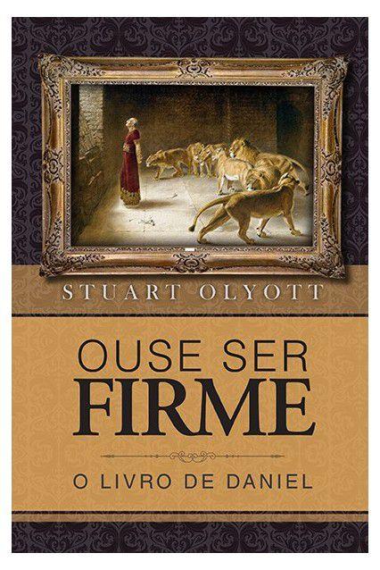 Ouse Ser Firme O Livro De Daniel - Stuart Olyott Editora Fiel