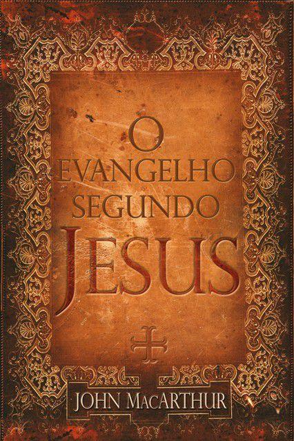 Livro O Evangelho Segundo Jesus - John Macarthur Teologia