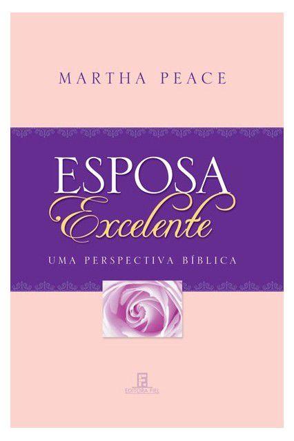 Esposa Excelente Uma Perspectiva Bíblica Martha Peace