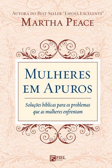 Mulheres Em Apuros Soluções Bíblicas Problemas Martha Peace