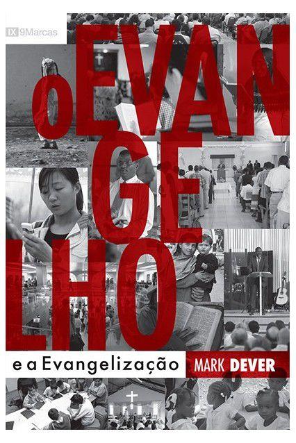 O Evangelho E A Evangelização O que é o Evangelho Mark Dever