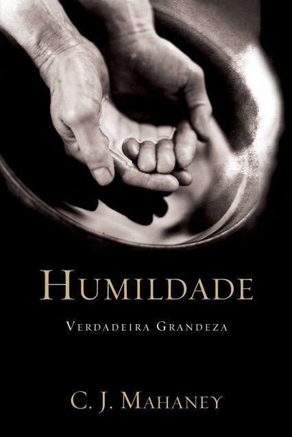 Humildade Verdadeira Grandeza C. J. Mahaney Editora Fiel