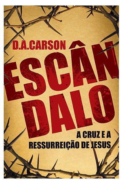 Escândalo A Cruz E Ressurreição De Jesus D A Carson Ed. Fiel