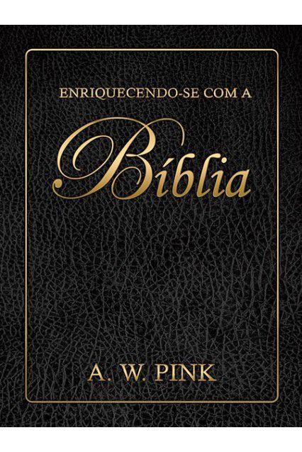 Enriquecendo-Se Com A Bíblia Arthur W Pink Mensagem da Bíblia