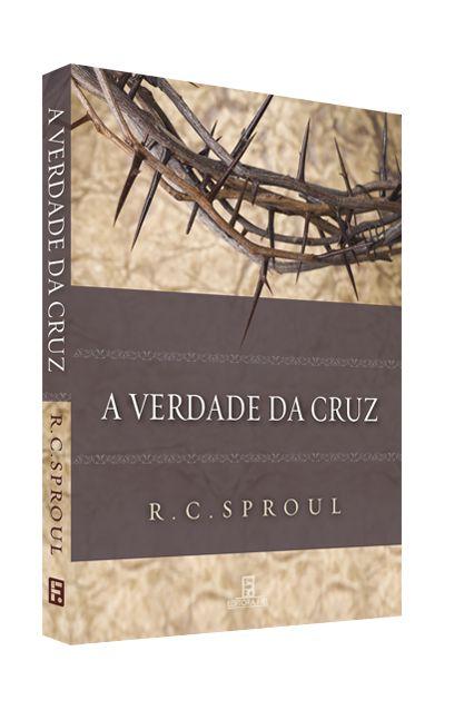 A Verdade Da Cruz - A Redenção Do Povo De Deus - R. C. Sproul