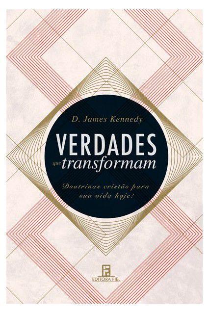 Verdades Que Transformam - Verdade Cristã - D. James Kennedy