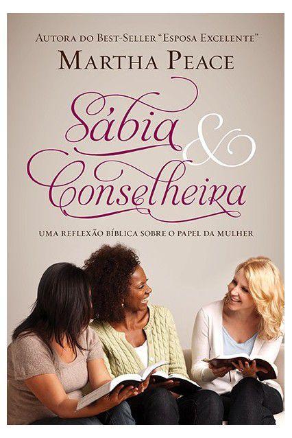 Sábia E Conselheira Reflexão Bíblica Sobre Papel Da Mulher Martha Peace