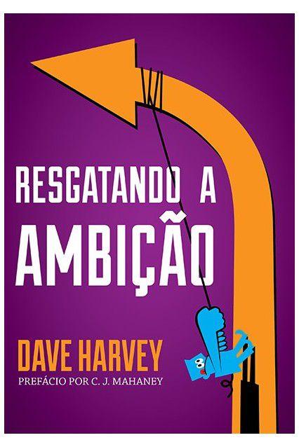 Resgatando A Ambição-Desenvolver Ambição Piedosa Dave Harvey