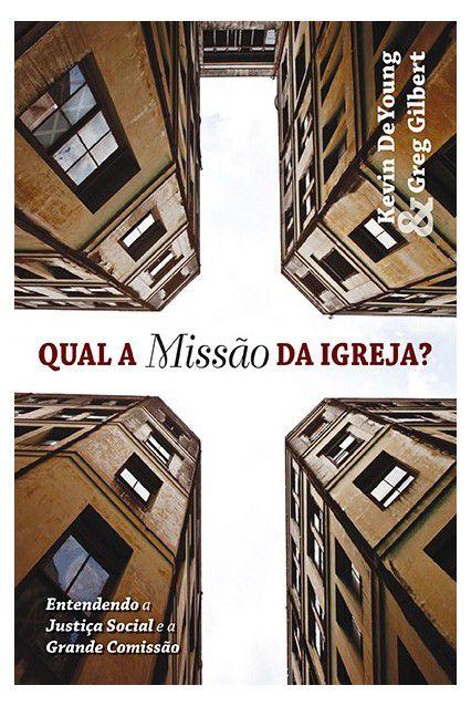Livro Qual A Missão Da Igreja? Kevin Deyoung & Greg Gilbert