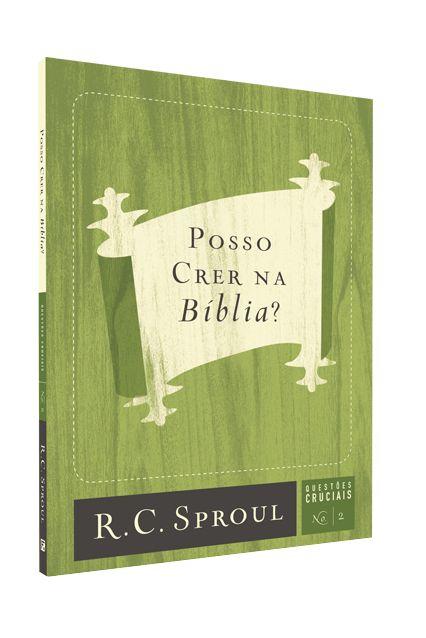Posso Crer Na Bíblia? Série Questões Cruciais N2 R.C. Sproul