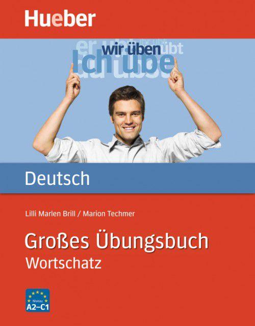 Grosses Übungsbuch Deutsch - Wortschatz A2 - C1